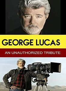 George Lucas - An Unauthorized Tribute