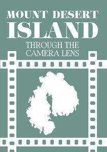 Mount Desert Island Through The Camera Lens