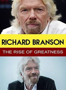 Richard Branson - The Rise of Greatness