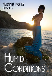 Mermaid Movies Presents: Humid Conditions
