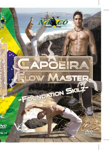 Capoeira Flow Master Basic Techniques: Foundation Skilz