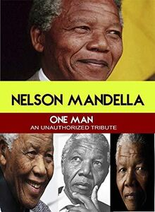 Nelson Mandela: One Man An Unauthorized Story