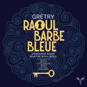 Gretry: Raoul Barbe-Bleue