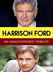 Harrison Ford - An Unauthorized Tribute
