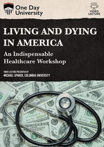 One Day University: Living and Dying in America: An Indispensable Healthcare Workshop
