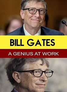 Bill Gates - A Genius at Work