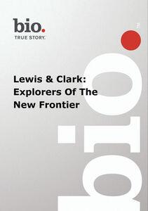 Biography - Biography Lewis & Clark: Explorers Of