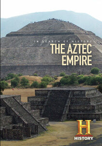 The Aztec Empire: In Search Of History