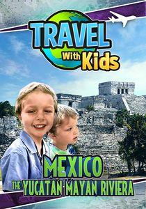 Travel with Kids: Mexico the Yucatan Mayan Riviera