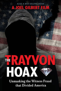 Trayvon Hoax: Unmasking The Witness Fraud That Divided America