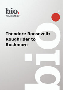 Biography - Biography Theodore Roosevelt: Roughrider