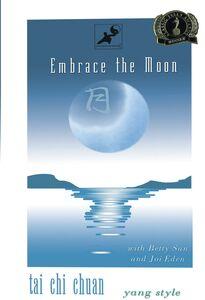 Embrace the Moon: Tai Chi Chuan