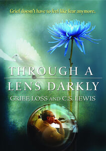 Through the Lens Darkly: Grief, Loss and CS Lewis