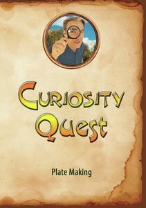 Curiosity Quest: Plate Making