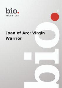 Biography - Biography Joan Of Arc: Virgin Warrior