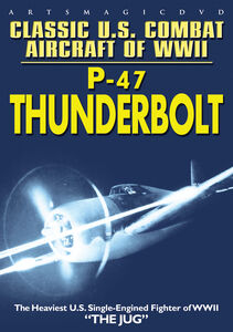 Classic U.S. Combat Aircraft of WWII: P-47 Thunderbolt