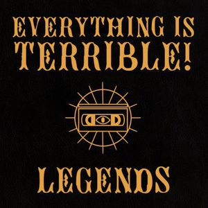 Everything Is Terrible - Legends