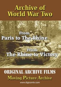 Archive Of World War Two: From Paris To The Rhine And The Rhine ToVictory