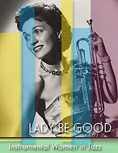 Lady Be Good: Instrumental Women In Jazz