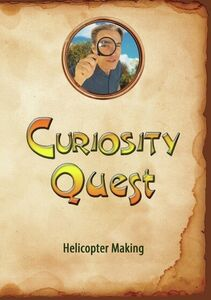 Curiosity Quest: Helicopter Making