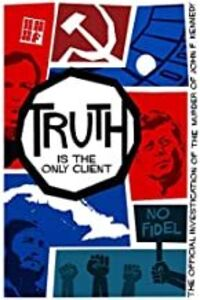 Truth is the Only Client: The Official Investigation of the Murder ofJohn F. Kennedy