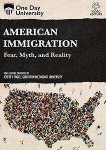 One Day University: American Immigration: Fear, Myth, And Reality