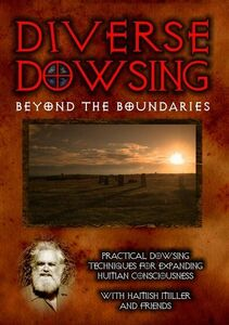 Diverse Dowsing: Practical Dowsing Techniques for Expanding Human Consciousness