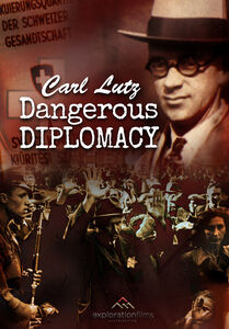 Carl Lutz - Dangerous Diplomacy