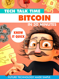 Tech Talk Time: Bitcoin In 30 Minutes