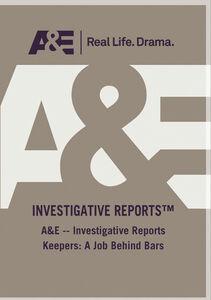 A&E - Investigative Reports Keepers: A Job Behind Bars