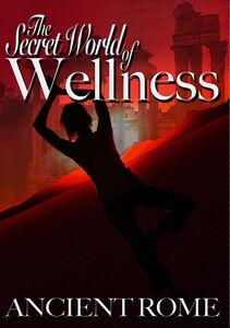The Secret World of Wellness: Ancient Rome