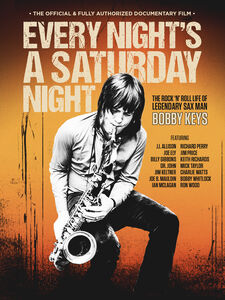 Every Night's A Saturday Night: The Bobby Keys Story