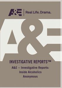 A&E - Investigative Reports: Inside Alcoholics Anonymous