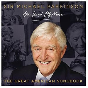 Michael Parkinson: Our Kind Of Music - The Great American Songbook / Various [Import]