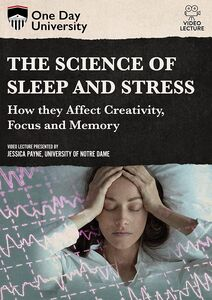 One Day University: The Science of Sleep and Stress: How They Affect Creativity, Focus and Memory