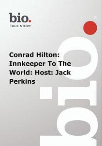 Biography - Conrad Hilton: Innkeeper To The World: Host: Jack Perkins