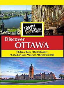 Travel Thru History Discover Ottawa, Ontario