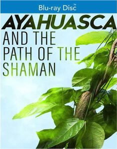 Ayahuasca and The Path of the Shaman
