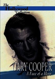 The Hollywood Collection: Gary Cooper: A Face of a Hero