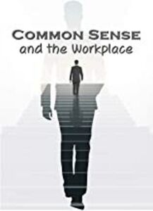 Business & HR Training: Common Sense and the Workplace