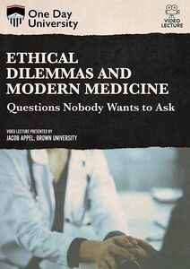 One Day University: Ethical Dilemmas and Modern Medicine: Questions Nobody Wants to Ask