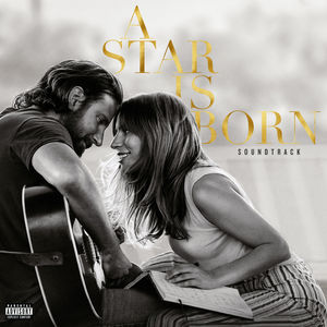 A Star Is Born (Original Motion Picture Soundtrack) [Explicit Content]