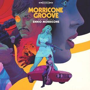 Morricone Groove: The Kaleidoscope Sound of Ennio Morricone 1964-1977