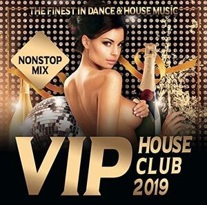 Vip House Club 2019: Finest In Dance & House