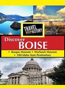 Travel Thru History Discover Boise, Idaho
