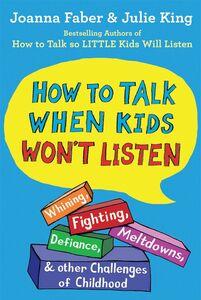 HOW TO TALK WHEN KIDS WONT LISTEN