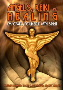 Angels Reiki and Healing: Empower Yourself With Spirit