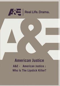 A&E - American Justice: Who Is The Lipstick Killer?