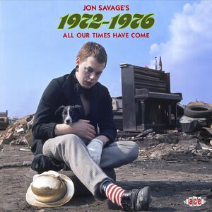 Jon Savages 1972-1976: All Our Times Have Come /  Various [Import]