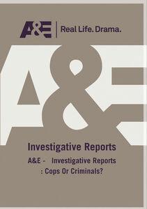 A&E - Investigative Reports: Cops Or Criminals?